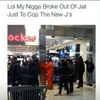Nigga is about to have the freshest j's in the entire penitentiary, finna get the warden jealous and have 10 years added to his sentence 😆 ratchetmemes ratchet memes meme funny: Lol My Nigga Broke Out Of Jail  Just To Cop The New J's Nigga is about to have the freshest j's in the entire penitentiary, finna get the warden jealous and have 10 years added to his sentence 😆 ratchetmemes ratchet memes meme funny