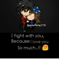 Love, Memes, and I Love You: QsamaTariq IOU  I fight with you,  Because I love you  So much..!!