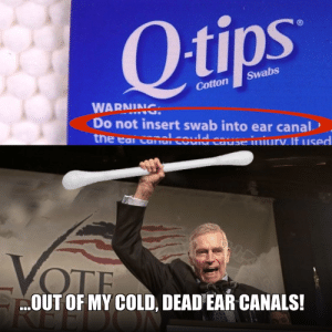 Fucking, Dank Memes, and Cold: Qtips  Swabs  Cotton  WAPNIΑ .  Do not insert swab into ear canal.  the ea Canai could cause iniurv. If used  VOTE  OUT OF MY COLD, DEAD EAR CANALS!  REED  EDON Don't you fucking tell me what to do