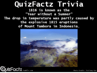 "Tumblr, Summer, and Indonesia: Qu1zFactz Trivia  1816 is known as the  ""Year without a Summer""  The drop in temperature was partly caused by  the explosive 1815 eruptions  of Mount Tambora in Indonesia.  UIZFacTZ tumblr com  izFactz.  Photo Credit: Jialiang Gao"