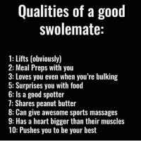 Food, Gym, and Sports: Qualities of a good  swolemate:  1: Lifts (obviously)  2: Meal Preps with you  3: Loves you even when you're bulking  5: Surprises you with food  b: Is a good spotter  7: Shares peanut butter  8: Can give awesome sports massages  9: Has a heart bigger than their muscles  10: Pushes you to be your best The check list ✔️ . @DOYOUEVEN 👈🏼 FREE SHIPPING ON ALL orders 🚚🌍 just tap the link in our BIO ✔️