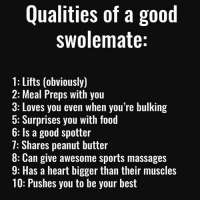 Food, Gym, and Sports: Qualities of a good  swolemate:  1: Lifts (obviously)  2: Meal Preps with you  Loves you even when you're bulking  3: 5: Surprises you with food  6: Is a good spotter  T: Shares peanut butter  8: Can give awesome sports massages  a heart bigger than their muscles  9: Has 10: Pushes you to be your best Swolemate, where art thou? . @DOYOUEVEN 👈🏼 NEW RELEASE + 10% OFF! 🎉 use code DYE10 to save ✔️ store link in BIO