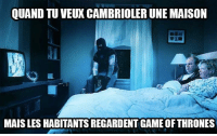 Game of Thrones, Memes, and Game: QUAND TU VEUX CAMBRIOLER UNE MAISON  MAIS LES HABITANTS REGARDENT GAME OF THRONES