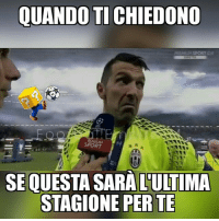 Football, Memes, and Juventus: QUANDO TI CHIEDONO  REMUM SPORT  SPORT  SEQUESTA SARA LULTIMA  STAGIONE PER TE No gigi eh😟 gigi buffon 1 juventus juve bianconero calcio football gk champions mondiali legend