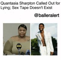 "Fake, Memes, and Sex: Quantasia Sharpton Called Out for  Lying; Sex Tape Doesn't Exist  @balleralert  WIN Quantasia Sharpton Called Out for Lying; Sex Tape Doesn't Exist-blogged by @thereal__bee ⠀⠀⠀⠀⠀⠀⠀⠀⠀ ⠀⠀ QuantasiaSharpton is facing some issues after lying in an interview about her alleged sexual encounter with Usher being caught on video. ⠀⠀⠀⠀⠀⠀⠀⠀⠀ ⠀⠀ In an interview with Miss Jacob Tuesday, Sharpton blatantly said she made a sex tape with the R&B singer, and that he was aware of it. ⠀⠀⠀⠀⠀⠀⠀⠀⠀ ⠀⠀ Sharpton's attorney, Lisa Bloom, tells TMZ that her client's statement was not a lie, just a ""misunderstanding"". However, Bloom has confirmed that no such tape exists. ⠀⠀⠀⠀⠀⠀⠀⠀⠀ ⠀⠀ Although the sex tape was fake, Bloom still believes that Sharpton and Usher may have been caught on the hotel's surveillance footage."