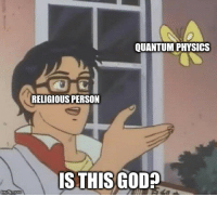 """<p>Not sure where to post this. via /r/memes <a href=""""https://ift.tt/2K3tpVy"""">https://ift.tt/2K3tpVy</a></p>: QUANTUM PHYSICS  RELIGIOUS PERSON  STHISGOD?  mgtup.com <p>Not sure where to post this. via /r/memes <a href=""""https://ift.tt/2K3tpVy"""">https://ift.tt/2K3tpVy</a></p>"""