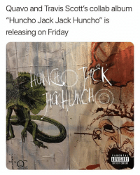 Friday, Memes, and Quavo: Quavo and Travis Scott's collab album  Huncho Jack Jack Huncho  releasing on Friday  ADVISORY  EXPLICIT CONTENT Are you hyped for the travisscott and quack Collab album ?