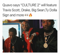 "Big Sean, Drake, and Memes: Quavo says ""CULTURE 2"" will feature  Travis Scott, Drake, Big Sean,Ty Dolla  Sign and more  ers quavo says culture 2 will feature travisscott bigsean tydollasign and more 🔥🔥🔥 via @hotfreestyle"
