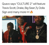 "Big Sean, Drake, and Memes: Quavo says ""CULTURE 2"" will feature  Travis Scott, Drake, Big Sean,Ty Dolla  Sign and many more  ers quavo says culture 2 will feature these artists liluzivert bigsean drake and more 🔥🔥🔥"