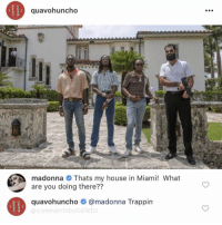 Dm for promos 💸: quavohuncho  madonna Thats my house in Miami! What  are you doing there??  quavohunch。鲁@madonna Trappin  @commentsbycelebs Dm for promos 💸