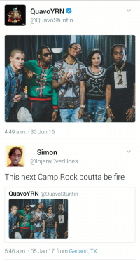 Camp Rock, Hood, and Camp: QuavoYRN  CULTUEr  SPU  4:49 a.m. 30 Jun 16   Simon  CalnjeraOver Hoes  This next Camp Rock boutta be fire  QuavoYRN  a QuavoStuntin  5:46 a.m. 05 Jan 17 from Garland, TX Twitter is a gift 😂😂