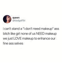 """🤷♀️💄👄: queen  @badgalfibi  i can't stand a""""i don't need makeup"""" ass  bitch like girl none of us NEED makeup  we just LOVE makeup to enhance our  fine ass selves 🤷♀️💄👄"""