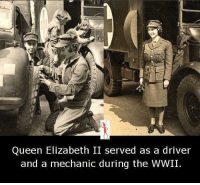 👍👍👍: Queen Elizabeth II served as a driver  and a mechanic during the WWII. 👍👍👍
