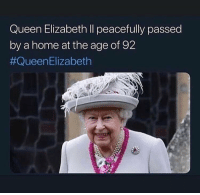 Queen Elizabeth ll peacefully passed  by a home at the age of 92  #Queen Elizabeth
