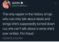 The nickiminaj vs cardib beef continues 🐸 ☕️: QUEEN  @NICKIMINAJ  The only rapper in the history of rap  who can only talk about deals and  songs she's supposedly turned down  cuz she can't talk about a verse she's  ever written. Fkn fraud  10/29/18, 8:54 PM The nickiminaj vs cardib beef continues 🐸 ☕️