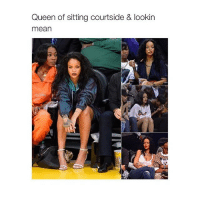 Bad, Queen, and Mean: Queen of sitting courtside & lookin  mean bad gal