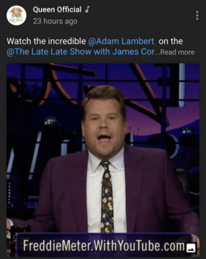 Finally I Can Live A Quiet Life: Queen Official  QUEEN 23 hours ago  Watch the incredible @Adam Lambert on the  @The Late Late Show with James Cor...Read more  FreddieMeter.WithYouTube.com Finally I Can Live A Quiet Life