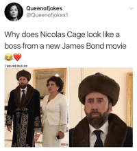 James Bond, Memes, and Nicolas Cage: Queenofjokes  @Queenofjokes1  Why does Nicolas Cage look like a  boss from a new James Bond movie  Featured @will ent 😂lol