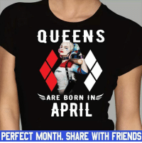 April: QUEENS  ARE BORN IN  APRIL  PERFECT MONTH. SHARE WITH FRIENDS