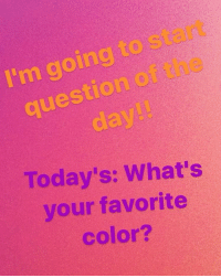 Comment\-\-: ques  Today's: What's  your favorite  color Comment\-\-