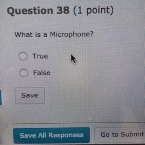 "awesomesthesia:  ""How's studying going"": Question 38 (1 point)  What is a Microphone?  True  O False  Save  Go to Submit  Save All Responses awesomesthesia:  ""How's studying going"""