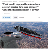"""Memes, American, and Http: Question asked Russia Topic you might like 4h  What would happen ifan American  aircraft carrier flew over Moscow?  Could the Russians shoot it down?  ANSWERS  Answer  Pass Follow  cyka blyat <p>damn capitalists via /r/memes <a href=""""http://ift.tt/2nFx69b"""">http://ift.tt/2nFx69b</a></p>"""