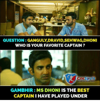 Memes, The Game, and Best: QUESTION : GANGULY,DRAVID,SEHWAG,DHONI  WHO IS YOUR FAVORITE CAPTAIN ?  Cricspirit  Where The Game Starts  GAMBHIR : MS DHONI IS THE BEST  CAPTAIN I HAVE PLAYED UNDER