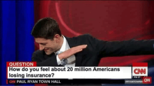 Paul Ryan: QUESTION  How do you feel about 20 million AmericansCN  losing insurance?  CN PAUL RYAN TOWN HALL  7  PM ET