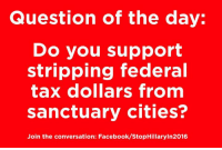 Join the winning team: fb.com/stophillaryin2016: Question of the day  Do you support  stripping federal  tax dollars from  sanctuary cities?  Join the conversation: Facebook/StopHillaryln2016 Join the winning team: fb.com/stophillaryin2016