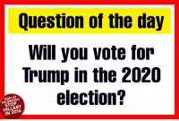 2020 Election: Question of the day  Will you vote for  Trump in the 2020  election?  FACEBOOK  STOP  HILLARY  IN 2016