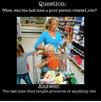 Jobs, Nick, and Time: Question:  When was the last time a poor person created jobs?  Answer:  The last time they bought groceries or anything else Thanks Nick Rosen!