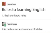Memes, Http, and English: questlon  Rules to learning English  1. their our know rules  hemingay  this makes me feel so uncomfortable Know rules via /r/memes http://bit.ly/2ES60XD