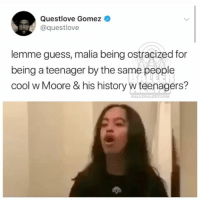 From the desk of QuestLove maliaobama: Questlove Gomez  @questlove  lemme guess, malia being ostracized for  being a teenager by the same people  cool w Moore & his history w teenagers? From the desk of QuestLove maliaobama