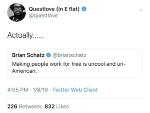 *drumming stops* by tgw1986 MORE MEMES: Questlove (In E flat)  @questlove  Actually..  Brian Schatz @brianschatz  Making people work for free is uncool and un-  American.  4:05 PM - 1/8/19 Twitter Web Client  226 Retweets 832 Likes *drumming stops* by tgw1986 MORE MEMES