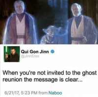 """It's time Disney remaster the originals again  Posted by Vegard Laursen in """"Just Jedi Memes"""": Qui Gon Jinn  @JinnErso  When you're not invited to the ghost  reunion the message is clear...  6/21/17, 5:23 PM from Naboo It's time Disney remaster the originals again  Posted by Vegard Laursen in """"Just Jedi Memes"""""""