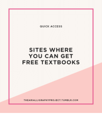 Advice, College, and Computers: QUICK ACCESS  SITES WHERE  YOU CAN GET  FREE TEXTBOOKS  THEARIALLIGRAPHYPROJECT.TUMBLR.COM thearialligraphyproject:  Press Ctrl+F or ⌘F to do a quick search!  bookboon // for accounting, business, economics  finance, engineering, IT  programming, languages, marketing  law, natural sciences, statistics  mathematics (+ career  study advice, strategy  management) booksee // for arts  photography, biographies  memoirs, business  investing, computers  internet, cooking, entertainment, health, history, home, law, literature  fiction, medicine, references, religion, science, sports, travel, and other categories bookstacks // for popular classics boundless // for accounting, algebra, art history, biology, business, calculus, chemistry, communications, computer science, economics, education, finance, management, marketing, microbiology, music, physics, physiology, political science, psychology, sociology, statistics, U.S. history, world history, writing california learning resource network // for mathematics, science, history ck-12 // for elementary math, arithmetic, measurement, algebra, geometry, probability, statistics, trigonometry, analysis, calculus, earth science, life science, physical science, biology, chemistry, physics, sat exam prep, engineering, technology, astronomy, english, history college open textbook // for anthropology  archeology, art, biology  genetics, business, chemistry, computer science, economics, engineering  electronics, english  composition, health  nursing, history, languages  communication, law, literature, math, music, philosophy, physics, political science, psychology, science, sociology, statistics  probabilityKeep reading