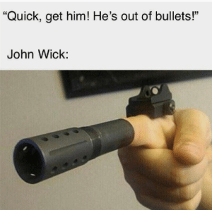 "He never runs out of bullets via /r/memes https://ift.tt/36Di76w: ""Quick, get him! He's out of bullets!""  John Wick: He never runs out of bullets via /r/memes https://ift.tt/36Di76w"