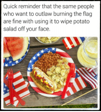 salad: Quick reminder that the same people  who want to outlaw burning the flag  are fine with using it to wipe potato  salad off your face.
