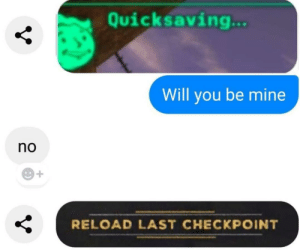 How 2 tinder: Quicksaving...  Will you be mine  no  RELOAD LAST CHECKPOINT  V How 2 tinder