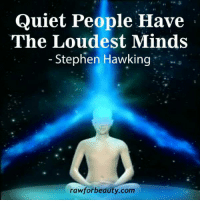 "Memes, Stephen, and Stephen Hawking: Quiet People Have  The Loudest Minds  Stephen Hawking  rawforbeauty com ""Quiet people have the loudest minds."" - Stephen Hawking www.rawforbeauty.com"
