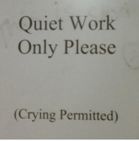 Crying, Work, and Quiet: Quiet Work  Only Please  (Crying Permitted)