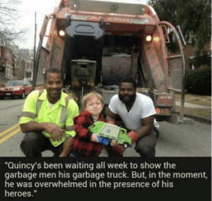 "Heroes, Waiting..., and Been: Quincy's been waiting all week to show the  garbage men his garbage truck. But, in the moment,  he was overwhelmed in the presence of his  heroes."" Happens to all of us! xD"