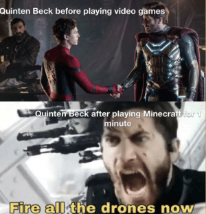 Fire, Minecraft, and Video Games: Quinten Beck before playing video games  Quinten Beck after playing Minecraft for  minute  Fire all the drones now Don't do it guys