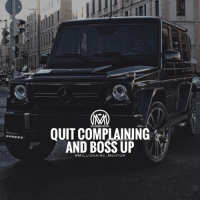 Memes, Wisdom, and 🤖: QUIT COMPLAINING  AND BOSS UP  MILLIONAIRE MENTOR Follow @millionaire_wisdom for great motivation and daily posts✔️