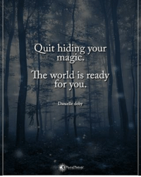 Quit hiding your magic. The world is ready for you. - Danielle doby powerofpositivity: Quit hiding your  magic.  The world is ready  for you  Danielle doby Quit hiding your magic. The world is ready for you. - Danielle doby powerofpositivity