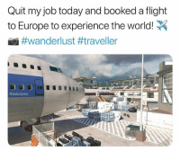 Blessed, Memes, and Europe: Quit my job today and booked a tlight  to Europe to experience the world!  iei #wanderlust #traveller  @dabmoms So blessed