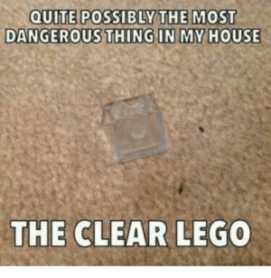 Most Dangerous: QUITE POSSIBLY THE MOST  DANGEROUS THING IN MY HOUSE  THE CLEAR LEGO