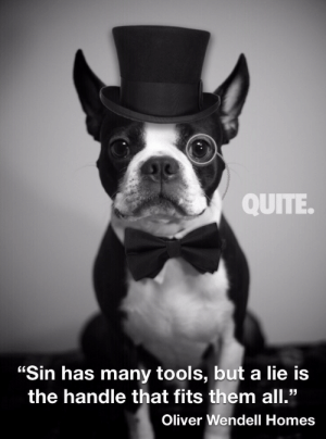 "Recovery Memes.  Stolen Image Plus Stolen Quote Equals OC(Tober!): QUITE.  ""Sin has many tools, but a lie is  the handle that fits them all.""  Oliver Wendell Homes Recovery Memes.  Stolen Image Plus Stolen Quote Equals OC(Tober!)"