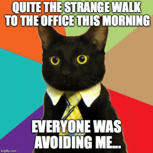 What day is it today again?: QUITE THESTRANGE WALK  TO THE OFFICE THIS MORNING  EVERYONE WAS  AVOIDING ME  imgflip.com What day is it today again?