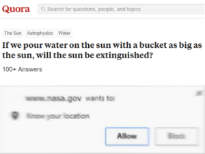 this man threatens our existence: QuoraSearch for questions, people, and topics  The Sun Astrophysics Water  If we pour water on the sun with a bucket as big as  the sun, will the sun be extinguished?  100+ Answers  www.nasa.gov wants to  Koyour location  Allow this man threatens our existence